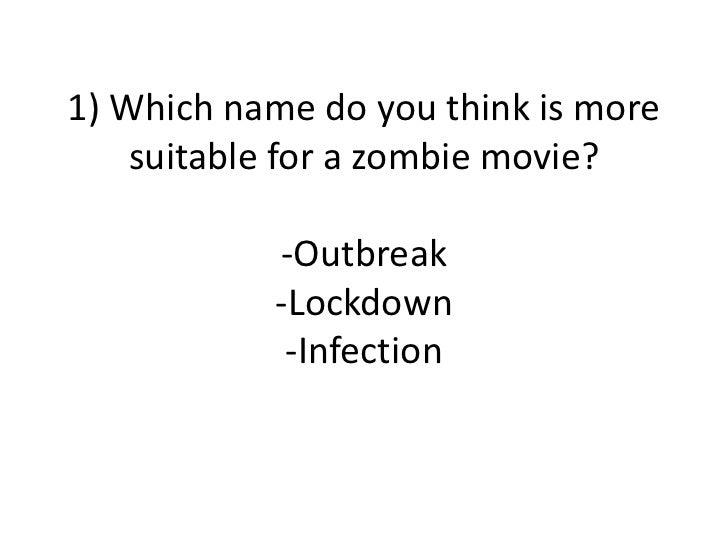 1) Which name do you think is more suitable for a zombie movie?-Outbreak-Lockdown-Infection<br />