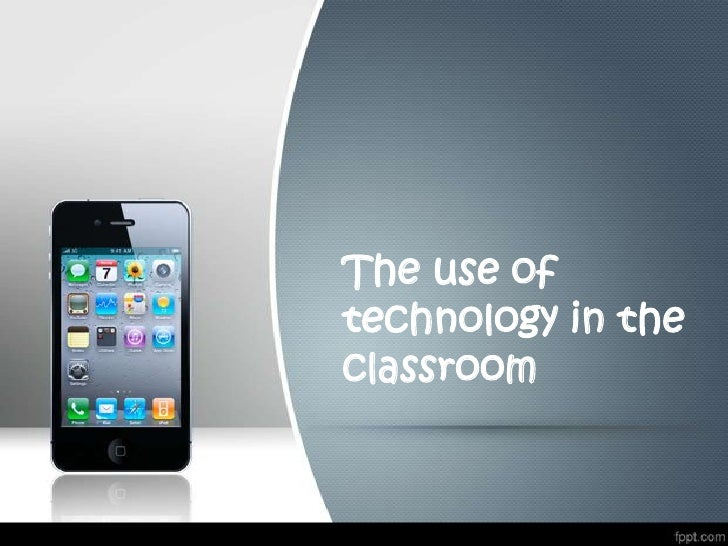 The use oftechnology in theclassroom