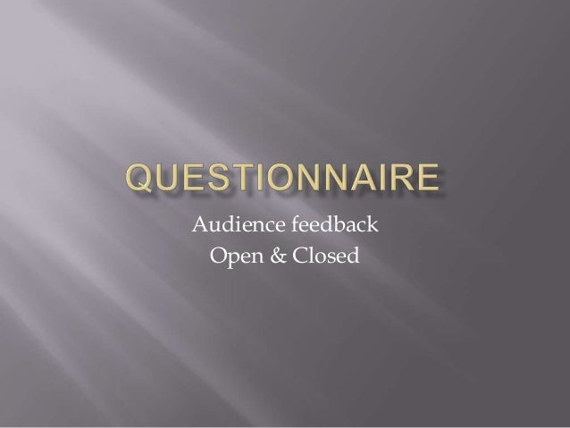 Audience feedbackOpen & Closed