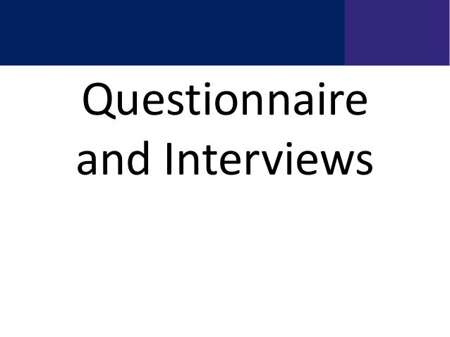 Questionnaire and Interviews