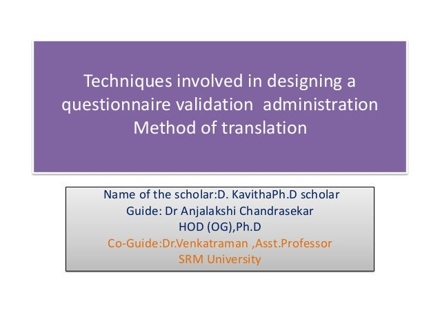 Techniques involved in designing a questionnaire validation administration Method of translation Name of the scholar:D. Ka...