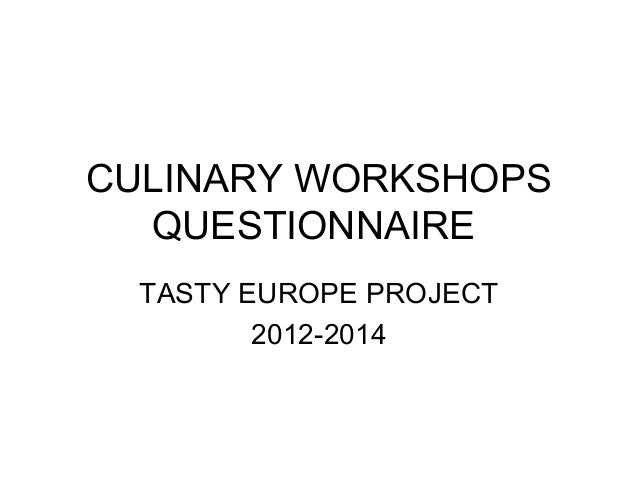 CULINARY WORKSHOPS QUESTIONNAIRE TASTY EUROPE PROJECT 2012-2014