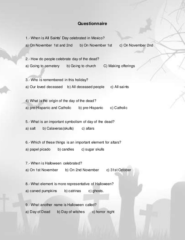 Questionnaire 1.- When is All Saints' Day celebrated in Mexico? a) On November 1st and 2nd b) On November 1st c) On Novemb...