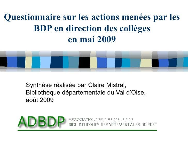 Questionnaire sur les actions menées par les BDP en direction des collèges en mai 2009 Synthèse réalisée par Claire Mistra...