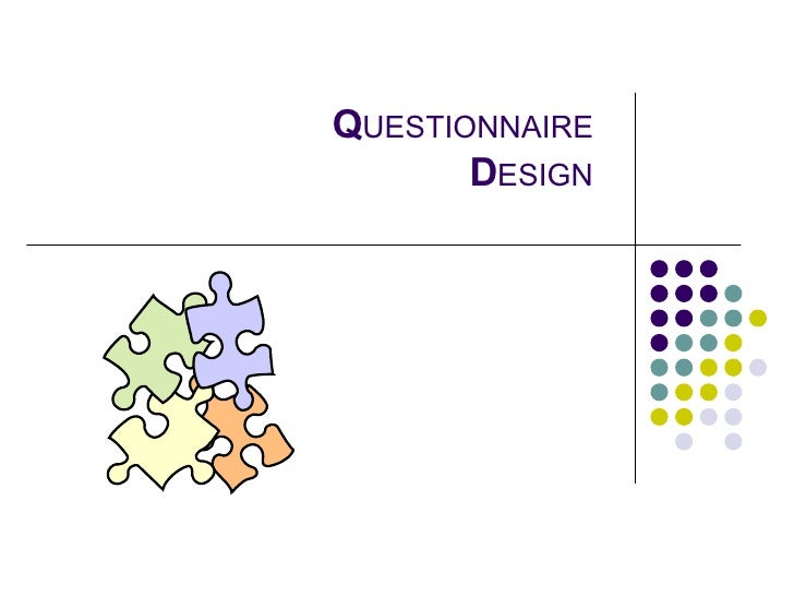 questionnaire design Questionnaire construction refers to the design of a questionnaire to gather statistically useful information about a given topic when properly constructed and.