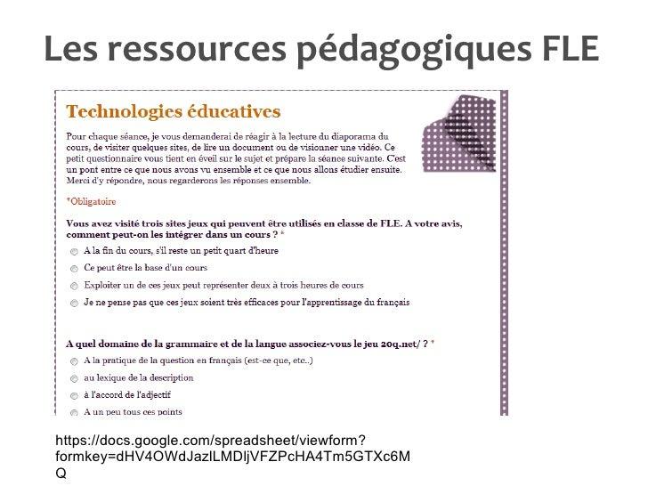 Les ressources pédagogiques FLE https://docs.google.com/spreadsheet/viewform?formkey=dHV4OWdJazlLMDljVFZPcHA4Tm5GTXc6MQ