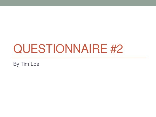 QUESTIONNAIRE #2By Tim Loe