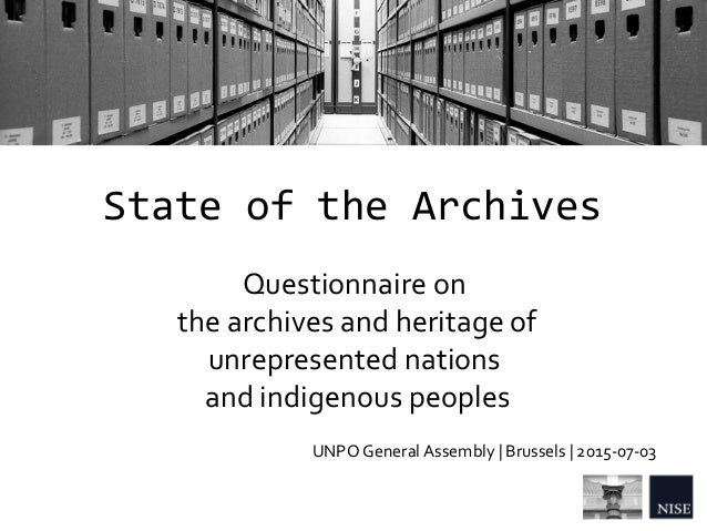 State of the Archives Questionnaire on the archives and heritage of unrepresented nations and indigenous peoples UNPO Gene...