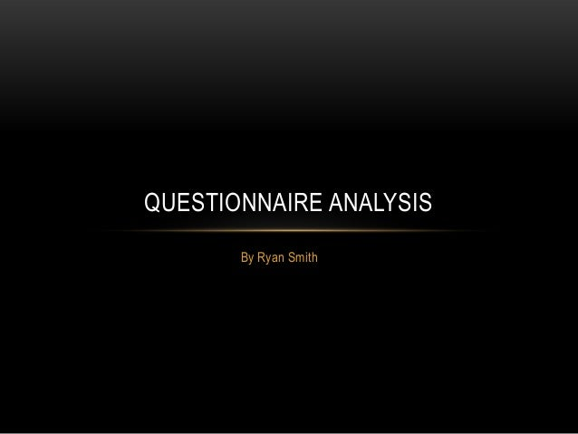 QUESTIONNAIRE ANALYSIS       By Ryan Smith