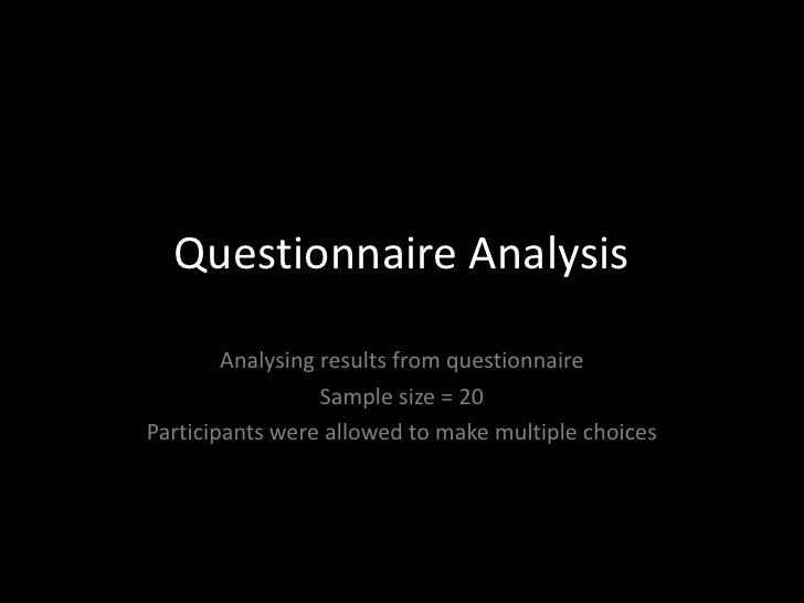 Questionnaire Analysis<br />Analysing results from questionnaire<br />Sample size = 20<br />Participants were allowed to m...