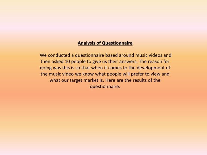 Analysis of Questionnaire<br /> <br /> We conducted a questionnaire based around music videos and then asked 10 people to ...