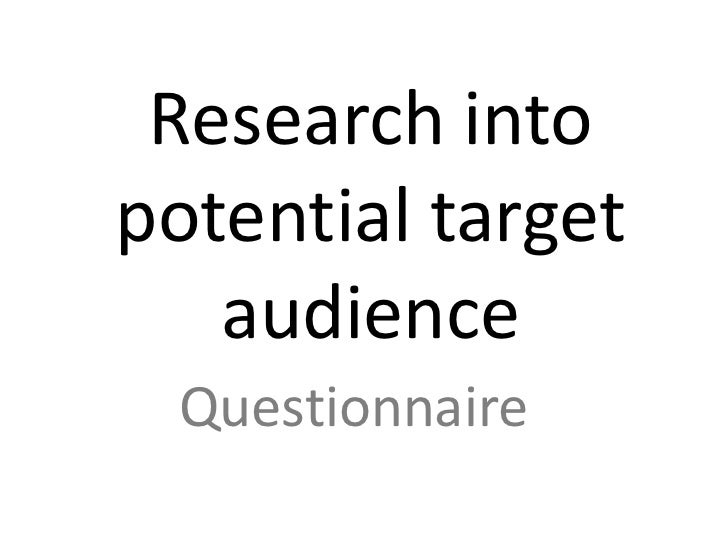 Research intopotential target   audience Questionnaire