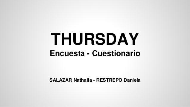 THURSDAY Encuesta - Cuestionario SALAZAR Nathalia - RESTREPO Daniela