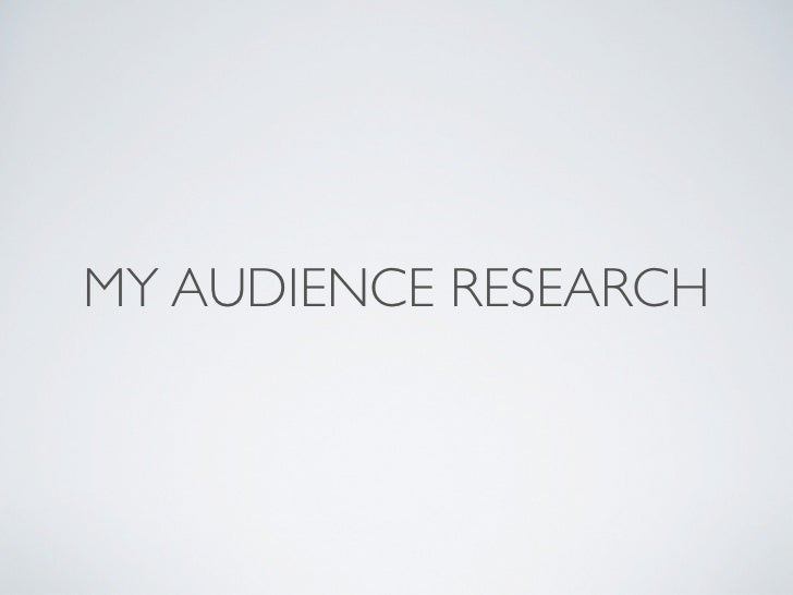 MY AUDIENCE RESEARCH