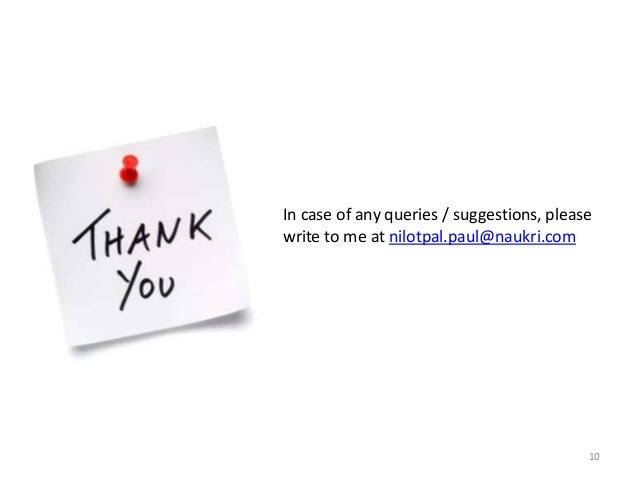 In case of any queries / suggestions, please write to me at nilotpal.paul@naukri.com  10