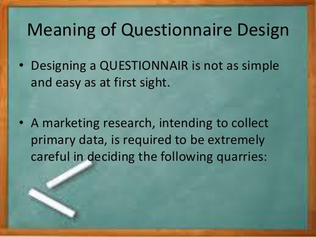 dissertation methodology questionnaire design Dissertation methodology help: what it includes the complex nature and wide span research methodology makes it impossible to learn the subject while working on one's dissertation since the methodology section is an integral part of most research projects, dissertation methodology help offered via methodology consultation has emerged as one .
