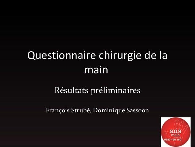 Questionnaire chirurgie de la main Résultats préliminaires François Strubé, Dominique Sassoon