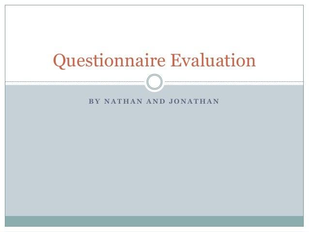 B Y N A T H A N A N D J O N A T H A N Questionnaire Evaluation