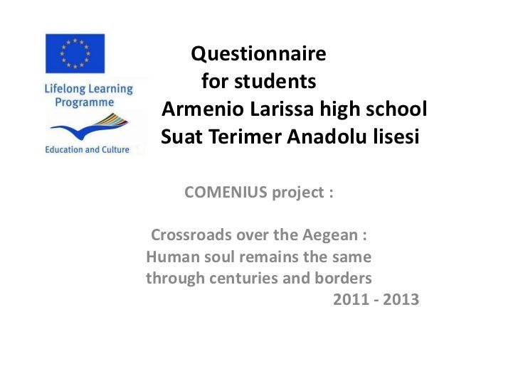 Questionnaire         for studentsA    Armenio Larissa high school     Suat Terimer Anadolu lisesi        COMENIUS project...