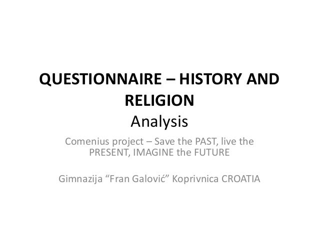 QUESTIONNAIRE – HISTORY AND RELIGION Analysis Comenius project – Save the PAST, live the PRESENT, IMAGINE the FUTURE Gimna...