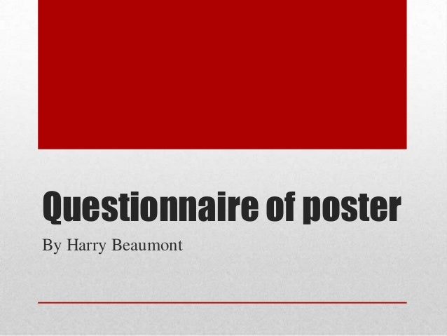 Questionnaire of posterBy Harry Beaumont