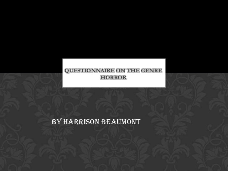 QUESTIONNAIRE ON THE GENRE           HORRORBy Harrison Beaumont