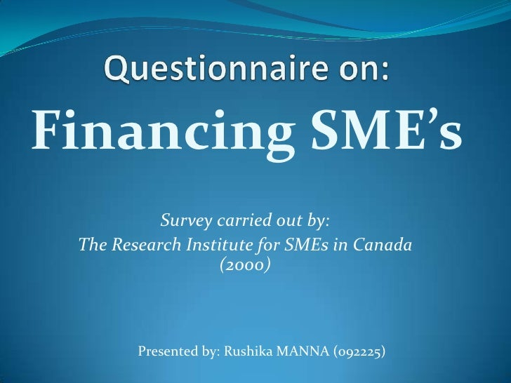 Financing SME's           Survey carried out by: The Research Institute for SMEs in Canada                  (2000)        ...