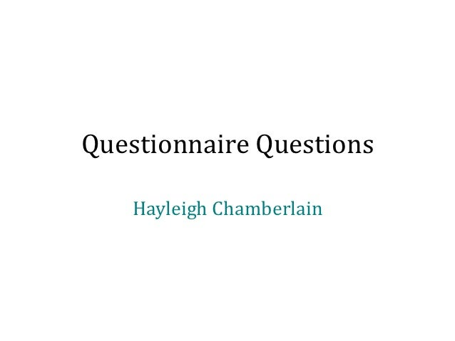 Questionnaire Questions    Hayleigh Chamberlain