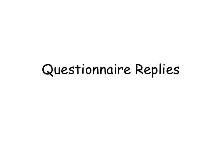 Questionnaire Replies<br />