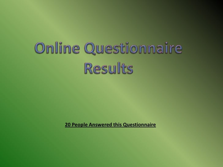 Online Questionnaire Results<br />20 People Answered this Questionnaire<br />