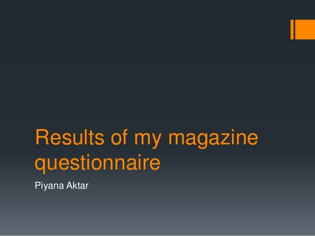 Results of my magazinequestionnairePiyana Aktar