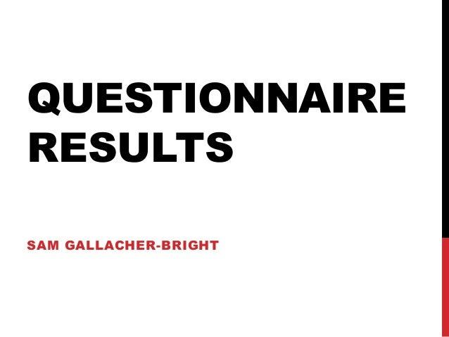 QUESTIONNAIRERESULTSSAM GALLACHER-BRIGHT