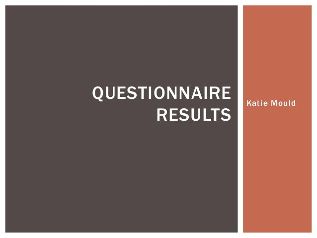 QUESTIONNAIRE   Katie Mould      RESULTS