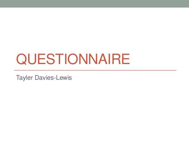 QUESTIONNAIRE Tayler Davies-Lewis