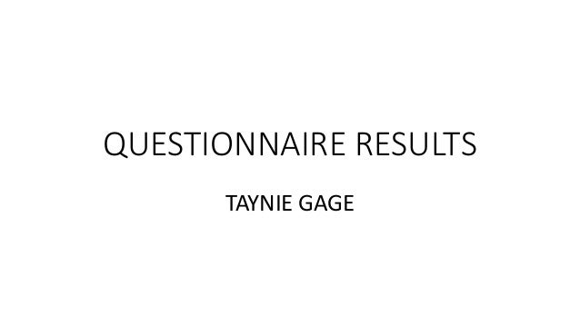 QUESTIONNAIRE RESULTS TAYNIE GAGE