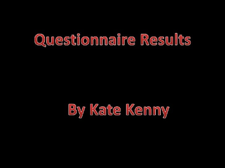 Questionnaire Results<br />By Kate Kenny<br />