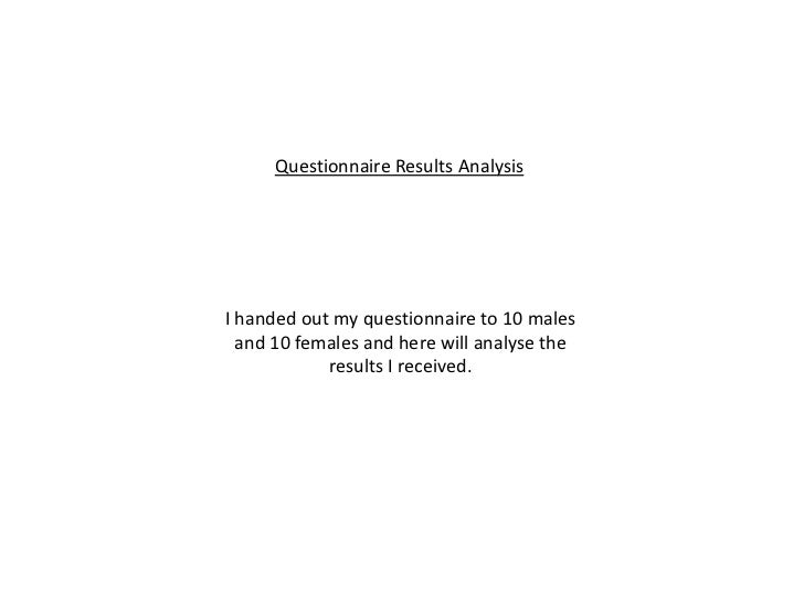 Questionnaire Results AnalysisI handed out my questionnaire to 10 males  and 10 females and here will analyse the         ...