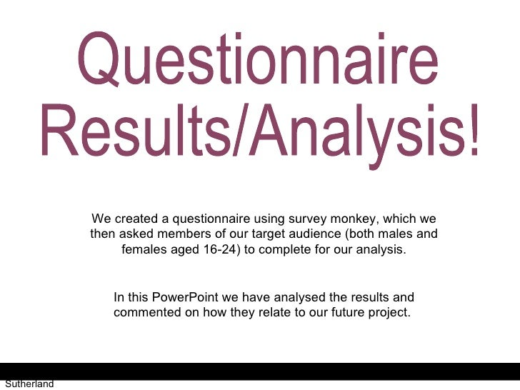 Questionnaire Results/Analysis  Antonia Roberts + Jessica Sutherland Questionnaire  Results/Analysis! We created a questio...