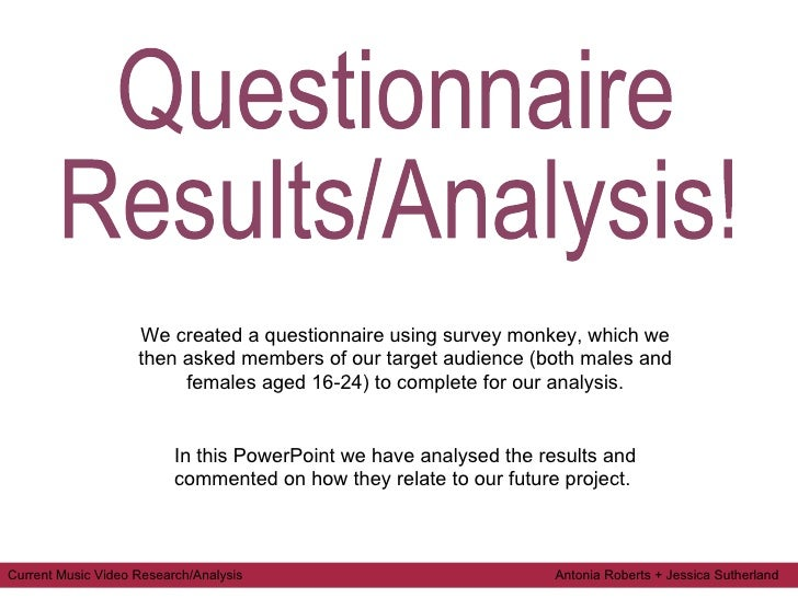Questionnaire  Results/Analysis! We created a questionnaire using survey monkey, which we then asked members of our target...