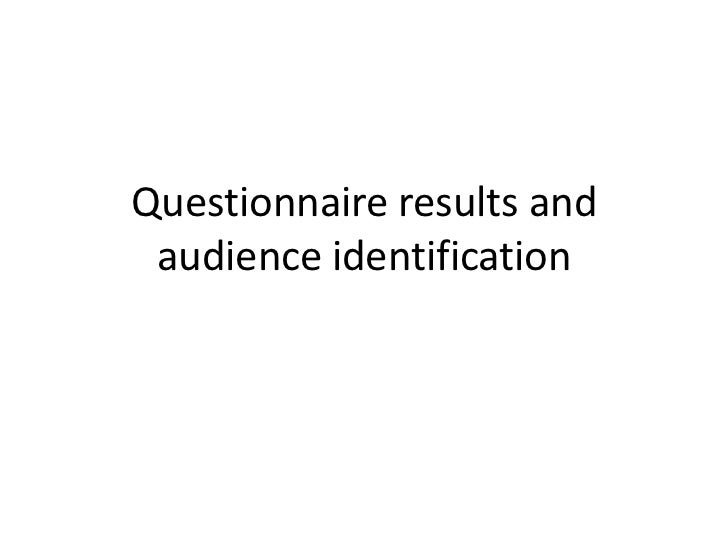Questionnaire results and audience identification