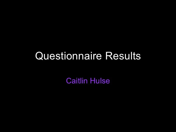 Questionnaire Results Caitlin Hulse