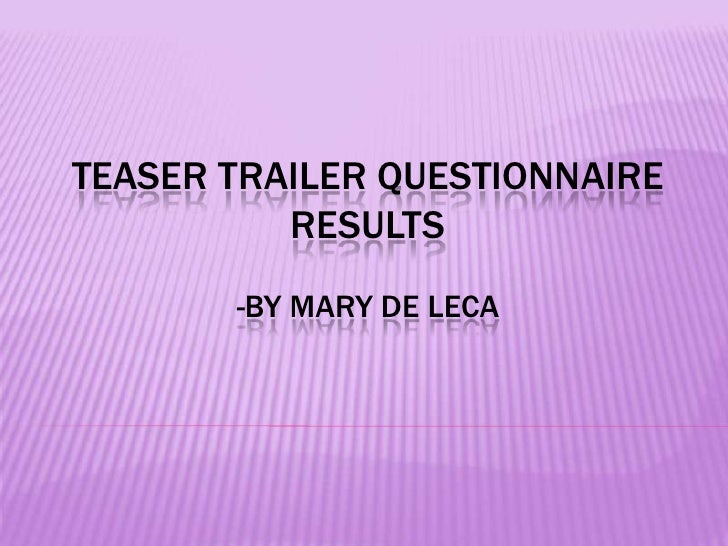 Teaser Trailer questionnaire Results-By Mary de Leca<br />