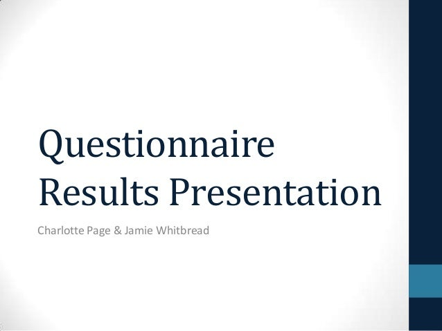 QuestionnaireResults PresentationCharlotte Page & Jamie Whitbread