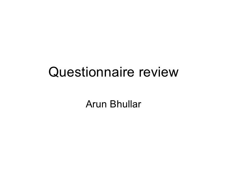 Questionnaire review Arun Bhullar