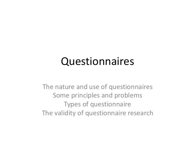 types of research questionnaires A questionnaire is a research instrument consisting of a series of questions (or other types of prompts) for the purpose of gathering information from respondents.