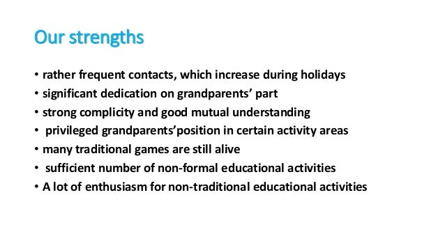 Our strengths • rather frequent contacts, which increase during holidays • significant dedication on grandparents' part • ...