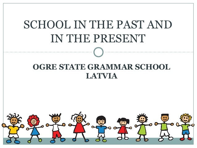 OGRE STATE GRAMMAR SCHOOLLATVIASCHOOL IN THE PAST ANDIN THE PRESENT
