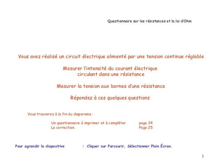 Questionnaire sur les résistances et la loi d'Ohm Vous avez réalisé un circuit électrique alimenté par une tension continu...