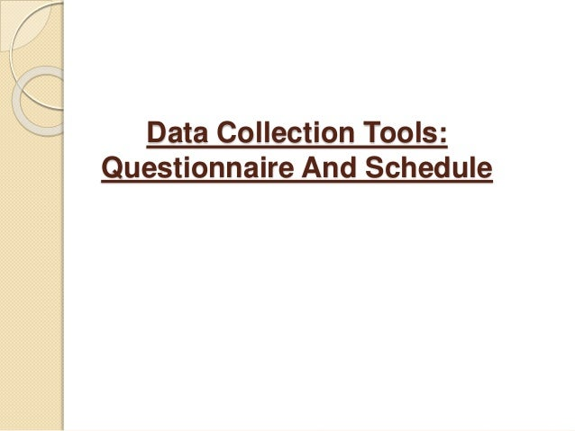 Data Collection Tools: Questionnaire And Schedule
