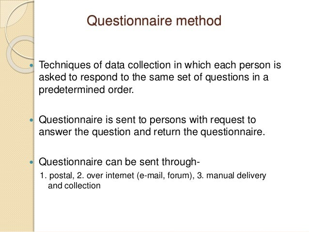 questionnaires as a research method Quantitative research quantitative methods emphasize objective measurements and the statistical, mathematical, or numerical analysis of data collected through polls, questionnaires, and surveys, or by manipulating pre-existing statistical data using computational techniques.
